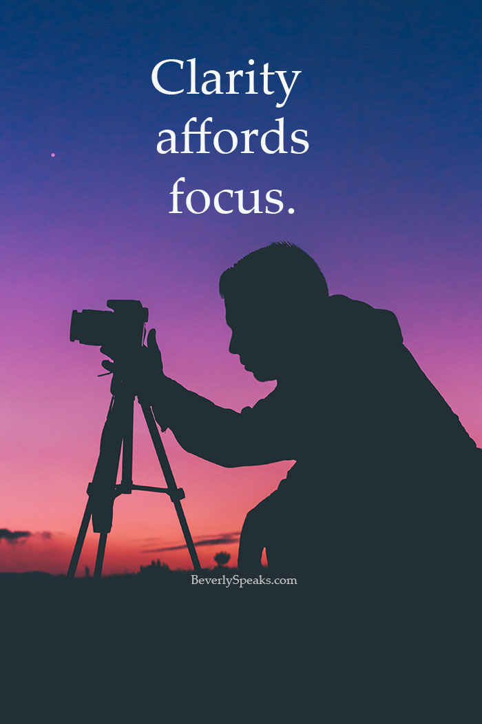 clarity affords focus